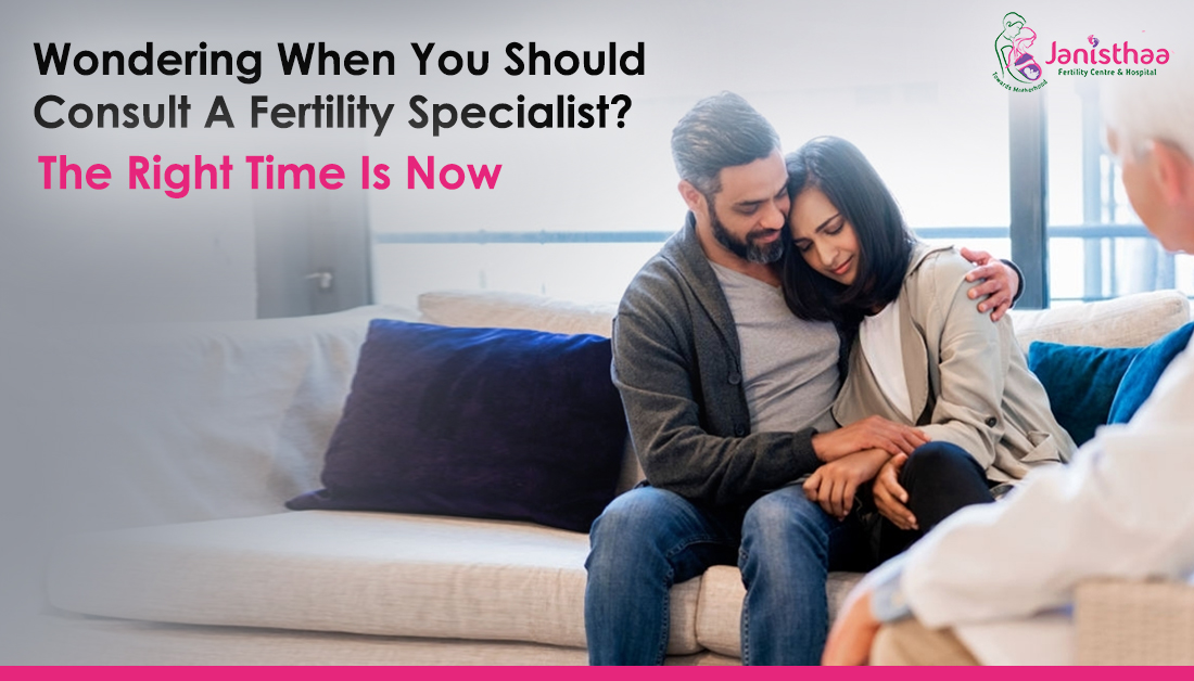 When Should You See a Fertility Specialist? | Janisthaa Fertility Centre