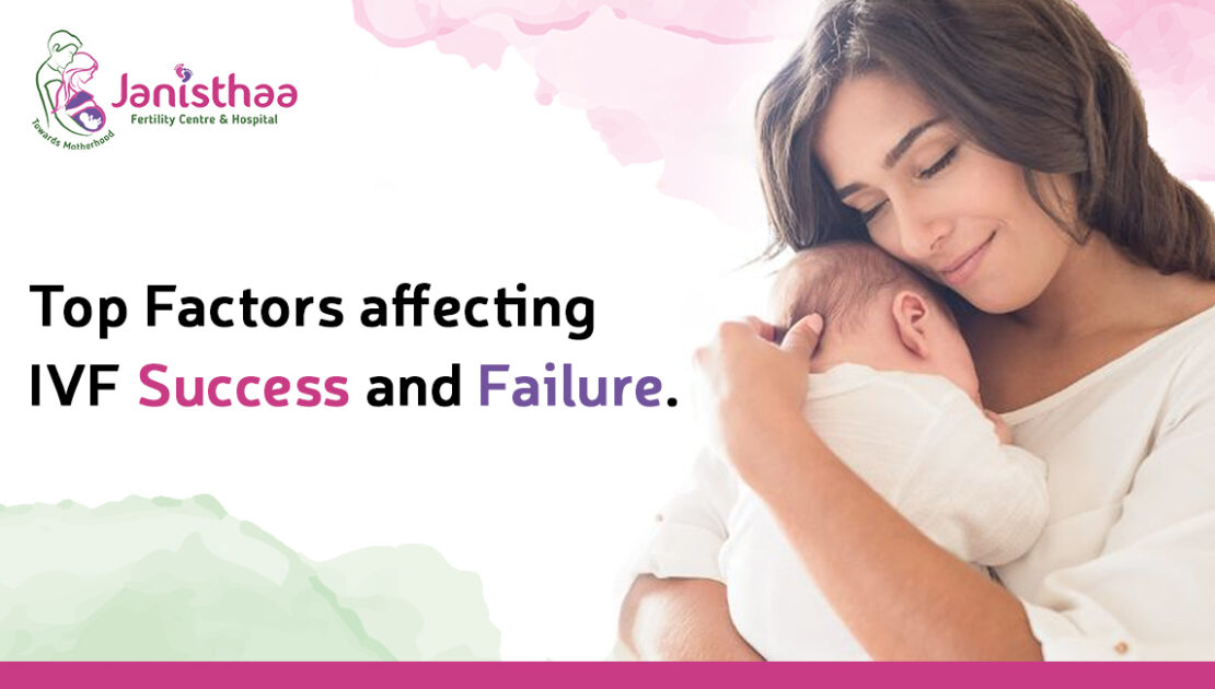 Top 4 Factors Affecting The IVF Success And Failure   Janisthaa Fertility Centre